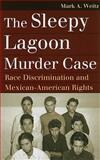 The Sleepy Lagoon Murder Case : Race Discrimination and Mexican-American Rights, Weitz, Mark A., 0700617477