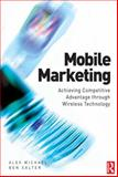Mobile Marketing : Achieving Competitive Advantage Through Wireless Technology, Michael, Alex and Salter, Ben, 0750667478