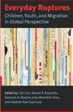 Everyday Ruptures : Children, Youth, and Migration in Global Perspective, , 0826517471