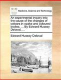 An Experimental Inquiry into the Cause of the Changes of Colours in Opake and Coloured Bodies by Edward Hussey Delaval, Edward Hussey Delaval, 1140937472
