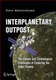 Interplanetary Outpost : The Human and Technological Challenges of Exploring the Outer Planets, Seedhouse, Erik, 1441997474