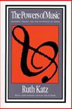 The Powers of Music : Aesthetic Theory and the Invention of Opera, Katz, Ruth, 1560007478