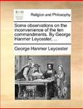 Some Observations on the Inconvenience of the Ten Commandments by George Hanmer Leycester, George Hanmer Leycester, 1140857479