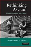Rethinking Asylum : History, Purpose and Limits, Price, Matthew and Price, Matthew E., 0521707471