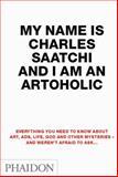My Name Is Charles Saatchi and I Am an Artoholic, Charles Saatchi, 0714857475
