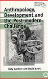 Anthropology, Development and the Post-Modern Challenge