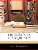 Dégénérés et Déséquilibrés, Jules Dallemagne, 1143597478