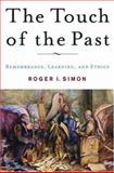 The Touch of the Past : Remembrance, Learning, and Ethics, Simon, Roger I. and Simon, Roger, 1403967474
