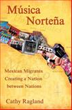 Música Norteña : Mexican Migrants Creating a Nation Between Nations, Ragland, Cathy, 1592137474