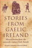 Stories from Gaelic Ireland : Microhistories from the Sixteenth-Century Irish Annals, Cunningham, Bernadette and Gillespie, Raymond, 1851827471