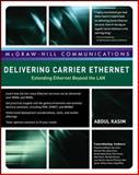Delivering Carrier Ethernet : Extending Ethernet Beyond the LAN, Kasim, Abdul and Adhikari, Prasanna, 0071487476