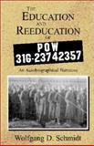 The Education and Reeducation of POW 31G-23742357 : An Autobiographical Narrative, Schmidt, Wolfgang D., 073884747X
