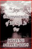 The Joys and Disappointments of My Life So Far, Joylene Miller-Rios, 1462677479
