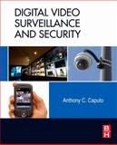 Digital Video Surveillance and Security, Caputo, Anthony C., 1856177475