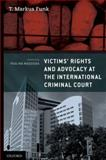 Victims' Rights and Advocacy at the International Criminal Court, Funk, T. Markus, 0199737479