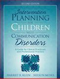 Intervention Planning for Children with Communication Disorders : A Guide for Clinical Practicum and Professional Practice, Klein, Harriet B. and Moses, Nelson, 0205287476