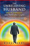 The Unbelieving Husband Out of Darkness and into the Light, Marge Gray, 1492747475