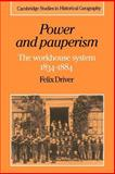 Power and Pauperism : The Workhouse System, 1834-1884, Driver, Felix, 0521607477