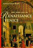 Art and Life in Renaissance Venice, Brown, Patricia Fortini, 0810927470