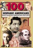 100 Hispanic Americans Who Shaped American History, Rick Laezman, 0912517476