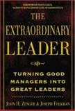 The Extraordinary Leader : Turning Good Managers into Great Leaders, Zenger, John H. and Folkman, Joseph, 0071387471