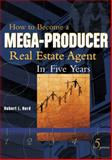 How to Become a Mega-Producer Real Estate Agent in Five Years, Herd, Bob and Herd, Robert L., 0324207476