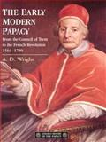The Early Modern Papacy : From the Council of Trent to the French Revolution, 1564-1789, Wright, A. D., 0582087473