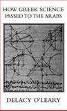How Greek Science Passed to the Arabs, O'Leary, De Lacy, 0710307470