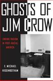 Ghosts of Jim Crow : Ending Racism in Post-Racial America, Higginbotham, F. Michael, 0814737471