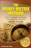 The Money Matrix Method, Michael Craig, 0980067472