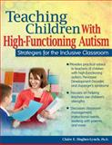 Teaching Children with High-Functioning Autism : Strategies for the Inclusive Classroom, Hughes-Lynch, Claire E., 1593637470