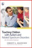Teaching Children with Autism and Related Spectrum Disorders, Christy L. Magnusen, 1843107473