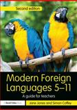 Modern Foreign Languages 5-11 : A Guide for Teachers, Jones, Jane and Coffey, Simon, 0415687470