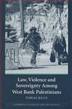 Law, Violence and Sovereignty among West Bank Palestinians, Kelly, Tobias, 0521687470