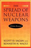The Spread of Nuclear Weapons : A Debate Renewed, Sagan, Scott D. and Waltz, Kenneth N., 0393977471