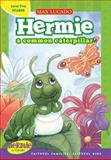 Hermie, a Common Caterpillar, Thomas Nelson and Sons Publishing Staff and Max Lucado, 1400317479