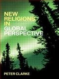 New Religions in Global Perspective, Clarke, Peter, 0415257484