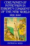 Ceremonies of Possession in Europe's Conquest of the New World, 1492-1640, Seed, Patricia, 0521497485
