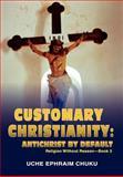 Customary Christianity, U. C. H. E. E. P. H. R. A. I. M. CHUKU, 0595687482