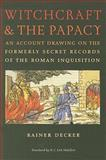 Witchcraft and the Papacy : An Account Drawing on the Formerly Secret Records of the Roman Inquisition, Decker, Rainer, 081392748X