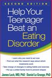 Help Your Teenager Beat an Eating Disorder, Second Edition, James Lock and Daniel Le Grange, 146251748X