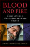 Blood and Fire : Godly Love in a Pentecostal Emerging Church, Poloma, Margaret M. and Hood, Ralph W., Jr., 0814767486