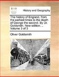The History of England, from the Earliest Times to the Death of George the Second by Dr Goldsmith New Edition, Oliver Goldsmith, 1140827480