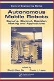 Autonomous Mobile Robots : Sensing, Control, Decision Making and Applications, Ge, Shuzhi Sam and Lewis, Frank L., 0849337488