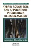 Hybrid Rough Sets and Applications in Uncertain Decision-Making, Jian, Lirong and Liu, Sifeng, 1420087487