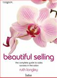 Beautiful Selling : The Complete Guide to Sales Success in the Salon, Langley, Ruth, 1844807487