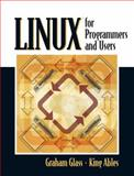 Linux for Programmers and Users, Glass, Graham and Ables, King, 0131857487