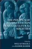 The Politics of Reconciliation in Multicultural Societies, , 0199587485