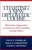 Charting a New Diplomatic Course : Alternative Approaches to America's Post-Cold War Foreign Policy, Crabb, Cecil V., Jr. and Sarieddine, Leila E., 0807127485