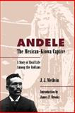 Andele Mexican-Kiowa Captive : A Story of Real Life among the Indians, Methvin, J. J. and Hatfield, Shelley Bowen, 0826317480